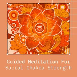 Guided meditation for sacral chakra strength