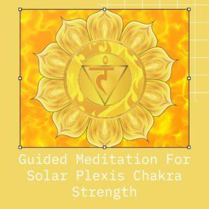 Guided Meditation For solar plexis chakra strength