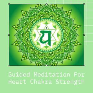 Guided Meditation For heart chakra strength