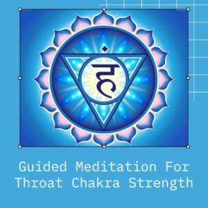 Guided Meditation For throat chakra strength