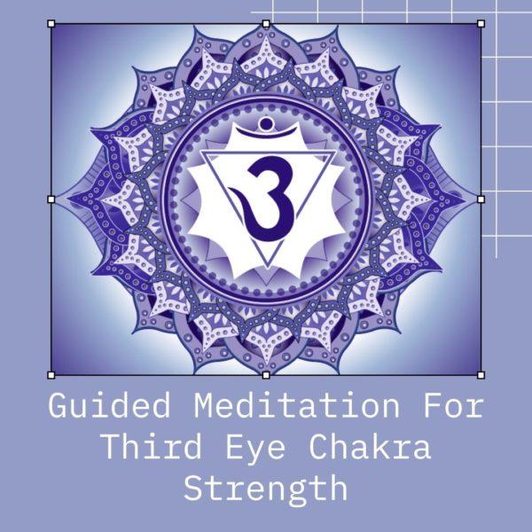 Guided Meditation For third eye chakra strength