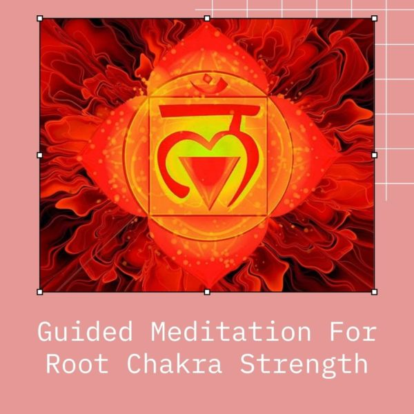 Guided Mediation For root chakra strength